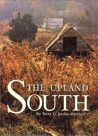 Download By Terry G. Jordan-Bychkov The Upland South: The Making of an American Folk Region (1st First Edition) [Hardcover] pdf epub