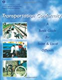 Transportation Conformity: a Basic Guide for State and Local Officials, U. S. Department U.S. Department of Transportation and Federal Highway Federal Highway Administration, 1495291634