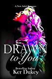 Drawn to you