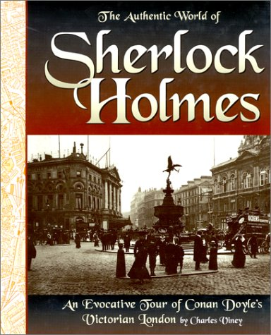 The Authentic World of Sherlock Holmes: An Evocative Tour of Conan Doyle's Victorian London