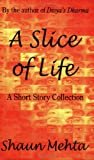 A Slice of Life, Shaun Mehta, 1420837842