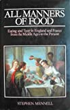 All Manners of Food : Eating and Taste in England and France from the Middle Ages to the Present, Mennell, Stephen, 0631132449