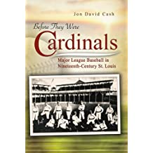 Before They Were Cardinals: Major League Baseball in Nineteenth-Century St. Louis (Sports and American Culture)