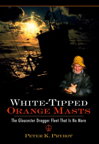Download White-Tipped Orange Masts: The Gloucester Dragger Fleet That Is No More pdf