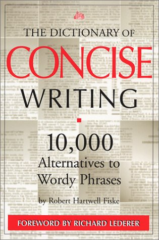 (The Dictionary of Concise Writing: 10,000 Alternatives to Wordy Phrases)