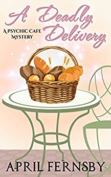 A Deadly Delivery: A Psychic Cafe Mystery by [Fernsby, April]