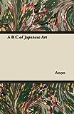 A B C of Japanese Art, Anon, 1447423704