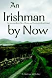 An Irishman by Now, R. Michael McEvilley, 0595662285