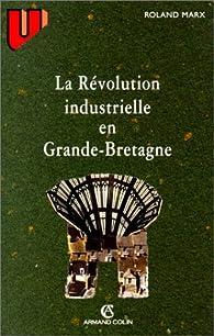 La Révolution industrielle en Grande-Bretagne par Roland Marx