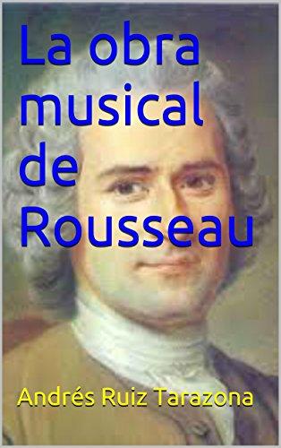 Descargar Libro La Obra Musical De Rousseau Andrés Ruiz Tarazona
