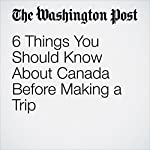 6 Things You Should Know About Canada Before Making a Trip | Eagranie Yuh