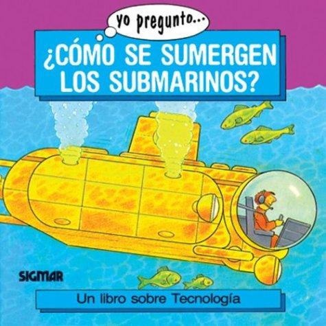 COMO SE SUMERGEN LOS SUBMARINOS (Yo Pregunto) (Spanish Edition) PDF