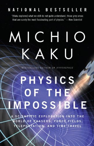 (Physics of the Impossible: A Scientific Exploration into the World of Phasers, Force Fields, Teleportation, and Time Travel)