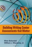 Building Writing Center Assessments That Matter, Schendel, Ellen and Macauley, William J., 0874218160