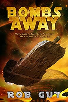 Bombs Away: Harry Watt Is Back. Lock And Load, Take A Breath, And Hang On. by [Guy, Rob]