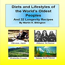 Diets and Lifestyles of the World's Oldest Peoples: And 32 Longevity Recipes Audiobook by Martin Ettington Narrated by Martin Ettington