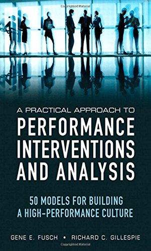 A Practical Approach to Performance Interventions and Analysis: 50 Models for Building a High-Performance Culture