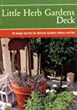 Little Herb Gardens Deck: 50 Simple Secrets for Glorious Gardens Indoors and Out