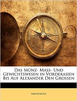 Book Das Münz- Mass- Und Gewichtswesen in Vorderasien Bis Auf Alexander Den Grossen