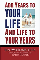 Add Years to Your Life and Life to Your Years: Live a Longer and Better Life Paperback
