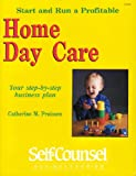Start and Run a Profitable Home Daycare : Your Step-by-Step Business Plan, Pruissen, Catherine, 0889082944