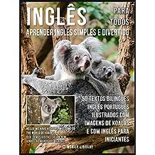 Inglês para todos - Aprender Inglês Simples e Divertido: 50 textos bilingues Inglés Português com imagens de Koalas e com Inglés para iniciantes (Foreign Language Learning Guides) (Portuguese Edition)