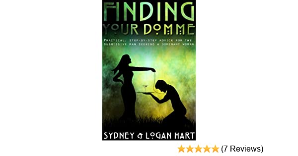 Finding Your Domme: Practical, Step-by-step Advice for the Submissive Man  Seeking a Dominant Woman (Finding Your Kinky Partner Book 1) - Kindle  edition by ...