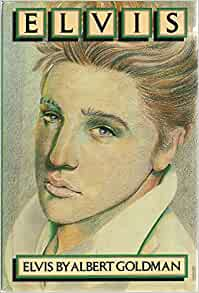 An analysis of the book elvis by albert goldman