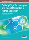 Cutting-Edge Technologies and Social Media Use in Higher Education, Stephanie J. Morgan, 1466651741