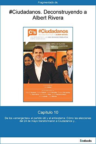 Capítulo 10 de #Ciudadanos. De los «emergentes» al partido útil y al... (Spanish Edition)