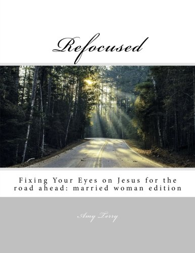 Refocused: Fixing Your Eyes on Jesus for the road ahead: married woman edition