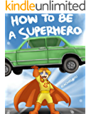 Children's Book: How to Be a Superhero (A Fun Illustrated Children's Picture Book; Perfect Bedtime Story) (Superhero Bedtime Stories)