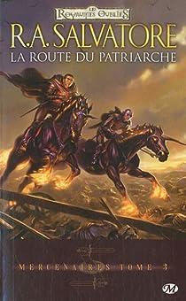 Les Royaumes Oubliés - Mercenaires, tome 3 : La route du patriarche par Salvatore
