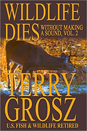 Fish and Wildlife Service Agent Volume 2: The Adventures of Terry Grosz Wildlife Dies Without Making a Sound U.S