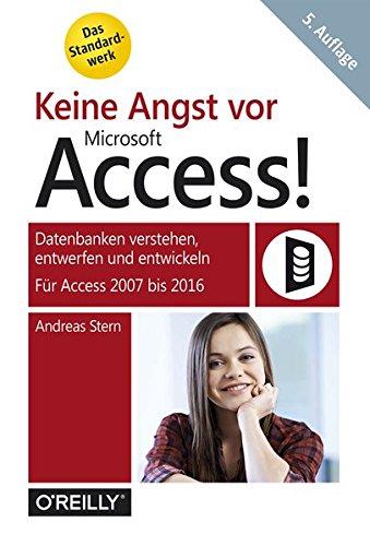 Keine Angst vor Microsoft Access! Datenbanken verstehen, entwerfen und entwickeln - Für Access 2007 bis 2016 Taschenbuch – 30. Juni 2016 Andreas Stern O' Reilly 3960090161 Anwendungs-Software