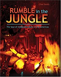 Rumble in the Jungle: The Soul of Indigenous Music in the Americas