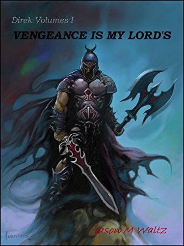 Vengeance is My Lord's: Tales of Direk, Lord of Vengeance (Direk Volumes Book 1)