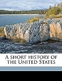 A Short History of the United States, John Spencer Bassett, 1176445715