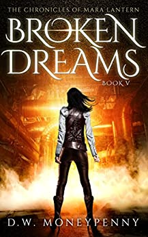 Broken Dreams (The Chronicles of Mara Lantern, Book 5) by [Moneypenny, D.W.]