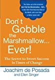 img - for Don't Gobble the Marshmallow...Ever!: The Secret to Sweet Success in Times of Change book / textbook / text book