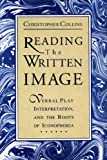 Reading the Written Image : Verbal Play, Interpretation, and the Roots of Iconophobia, Collins, Christopher, 0271028424