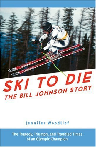 Ski to Die: The Bill Johnson Story by Jennifer Woodlief (2005-10-01) por Jennifer Woodlief