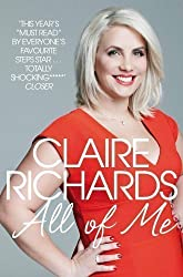All Of Me: My Story by Richards, Claire 1st (first) Edition (2013)
