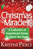 Christmas Miracles: A Collection Of Inspirational Stories To Warm The Heart (Inspirational Stories Collection) (Volume 1)