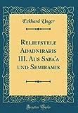 Reliefstele Adadniraris III. Aus Saba'a und Semiramis (Classic Reprint) (German Edition)