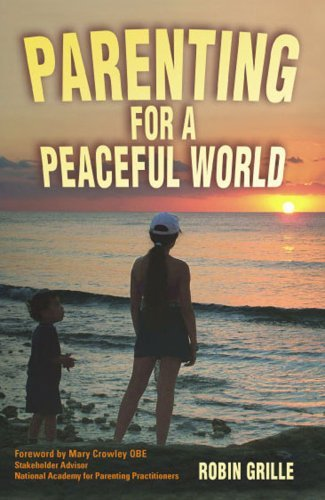 Parenting for a Peaceful World by Robin Grille (09 Grille)