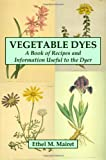 Vegetable Dyes: A Book of Recipes and Information Useful to the Dyer, Ethel M. Mairet, 0557000416