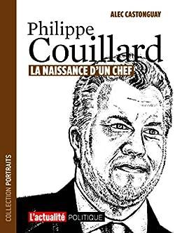 Philippe Couillard: la naissance d'un chef (Portraits) (French Edition)