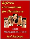 Referral Development for Healthcare, Rickman, Joel, 0975853457