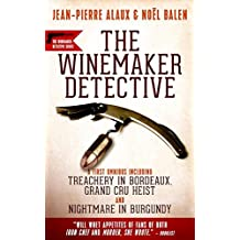 The Winemaker Detective: An Omnibus: Treachery in Bordeaux / Grand Cru Heist / Nightmare in Burgundy